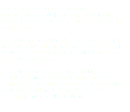 Welcome to J Lee Landscapes & Paving covering Berkshire and all surrounding areas including: Reading, Camberley, Farnborough, East Sussex, Hampshire and Middlesex. J Lee Landscapes & Paving has over 25 years extensive experience in providing quality expert advice, care and attention to our customers for professional landscaping and expert paving services. Our specialist services also include slabbing and the installation of Indian Sandstone to homes as well as commercial premises, all of which is completed to a high standard by experienced experts. We are reliable, professional, and competitively priced.